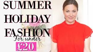 summer holiday for under 20 fashion over 40 youtube
