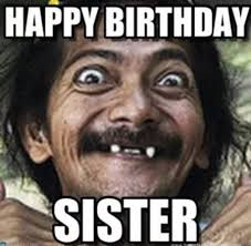 Memes About Sisters - 25 best happy birthday meme images for sister sis birthday hd