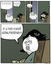 Forever Alone Girl Meme - dad i got rejected by a girl forever alone go on the internet and