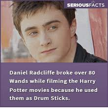 Daniel Radcliffe Meme - seriousfacts daniel radcliffe broke over 80 wands while filming