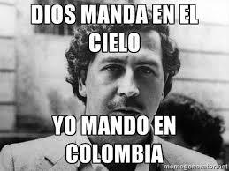 Pablo Escobar Meme - frases de pablo emilio escobar gaviria frases de pablo emilio
