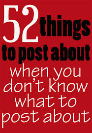 52 things to post about when you don t what to post about