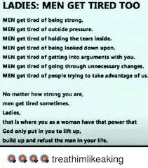 Being Tired Meme - ladies men get tired too men get tired of being strong men get tired