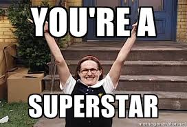 Superstar Meme - you re a superstar mary catherine gallagher meme generator