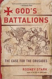 god s god s battalions the case for the crusades rodney stark