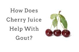 cherry juice for gout facts fiction where and what to buy