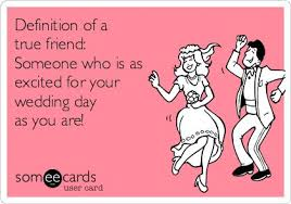 wedding quotes for best friend definition of a true friend someone who is as excited for your