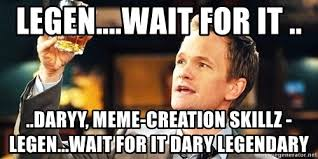 Meme Creation - legen wait for it daryy meme creation skillz legen wait