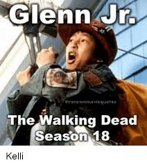 The Walking Meme - glenn jr oranrommovie quotes the walking dead season 18 kelli