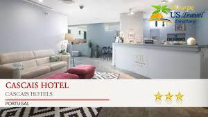 cascais hotel cascais hotels portugal youtube