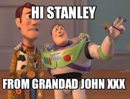 Stanley Meme - meme creator hi stanley from grandad john xxx meme generator at