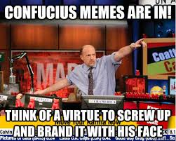 Confucius Meme - confucius memes are in think of a virtue to screw up and brand it