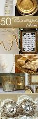 best 20 gold wedding decorations ideas on pinterest champagne 50 gold ideas for weddings parties