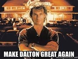 Roadhouse Meme - make dalton great again roadhouse dalton meme generator