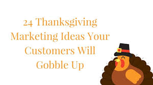 thanksgiving marketing ideas your customers will gobble up