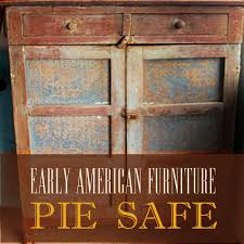 unique early american furniture the pie safe