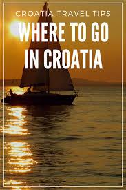 where to go in croatia croatia travel guide
