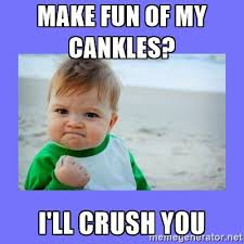 Baby Success Meme - make fun of my cankles i ll crush you baby fist meme
