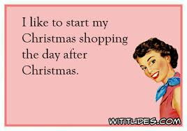 Day After Christmas Meme - i like to start my christmas shopping wititudes