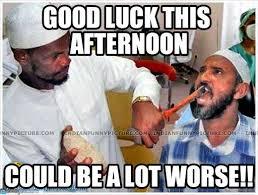 Funny Good Luck Memes - good luck this afternoon dentist meme on memegen