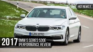 news 2017 bmw 5 series 530e iperformance review youtube