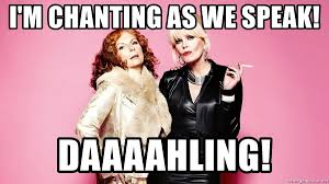 Ab Fab Meme - i m chanting as we speak daaaahling ab fab meme generator