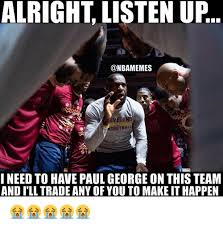 Paul George Memes - alright listen up sketball i need to have paul george on this team