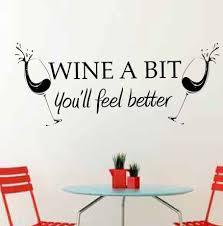 wine a bit you ll feel better east home wine a bit you ll feel better wall decal reviews