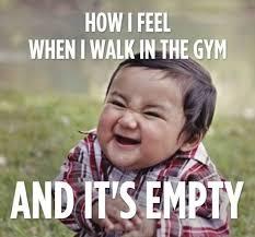 Gym Meme - empty gym funny gym meme