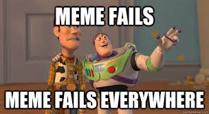 Meme Fails - meme fails meme fails everywhere toy story everywhere quickmeme