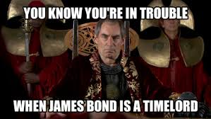 James Bond Meme - whovian james bond crossover x is a time lord know your meme