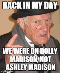 Madison Meme - back in my day meme imgflip