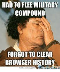 Forgot Meme - had to flee military compound forgot to clear browser histor