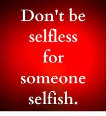 Selfish Meme - don t be selfless or someone selfish meme on me me