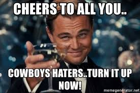 Cowboys Haters Meme - cheers to all you cowboys haters turn it up now softball