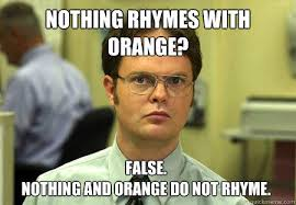 Orange Memes - nothing rhymes with orange false nothing and orange do not rhyme