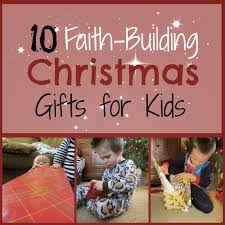 the unlikely homeschool 10 faith building christmas gifts for kids
