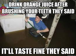 Brushing Teeth Meme - drinking orange juice after brushing your teeth memes orange best of