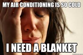Air Conditioning Meme - my air conditioning is so cold i need a blanket first world