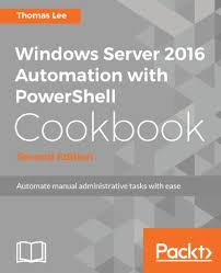 Windows Server 2016 Automation With Powershell Cookbook Second
