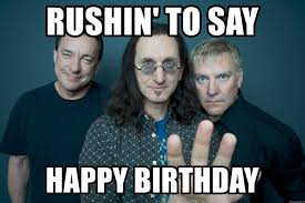 Rush Meme - rushin to say happy birthday rush band meme generator
