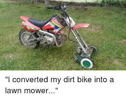 Lawn Mower Meme - i converted my dirt bike into a lawn mower dank meme on me me