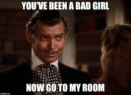 Bad Girl Meme - i m not saying you re bad for being a bad girl imgflip