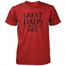 great dads get promoted to great dads get promoted to opa shirt vine fresh tees usa
