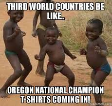 Third World Child Meme - third world countries be like oregon national chion t shirts