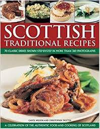 scottish traditional recipes a celebration of the food and cooking