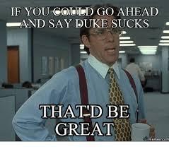 Duke Memes - if you could go ahead and say duke sucks that be great memes com