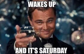 Saturday Meme - saturday meme funny it s saturday pictures