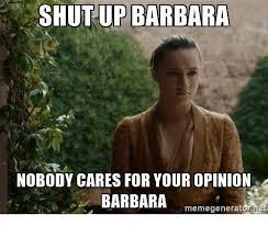 Barbara Meme - shut up barbara nobody cares for your opinion barbara meme generator