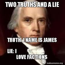 Lie Memes - two truths and a lie truth i name is james lie i love factions